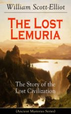 The Lost Lemuria - The Story of the Lost Civilization (Ancient Mysteries Series) (ebook)