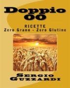 Doppio 00: Ricette Zero Grano - Zero Glutine (ebook)