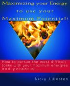 Maximizing Your Energy To Use Your Maximum Potential : How To Pursue The Most Difficult Tasks With Your Maximum Energies And Potential! (ebook)