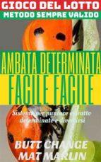 Gioco del Lotto: AMBATA (determinata) Facile Facile (ebook)