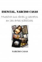 ESENCIAL, Narciso Casas - Muestra sus obras y secretos en las artes plásticas (Edición Color) (ebook)