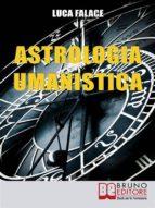 Astrologia Umanistica. Come Conoscere Se Stessi ed Entrare in Empatia con gli Altri attraverso lo Studio degli Archetipi. (Ebook Italiano - Anteprima Gratis) (ebook)