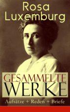 Gesammelte Werke: Aufsätze + Reden + Briefe (Über 150 Titel in einem Buch - Vollständige Ausgaben) (ebook)