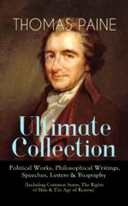 THOMAS PAINE Ultimate Collection: Political Works, Philosophical Writings, Speeches, Letters & Biography (Including Common Sense, The Rights of Man & The Age of Reason) (ebook)