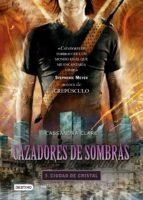 Cazadores de sombras 3. Ciudad de cristal. (Edición mexicana)