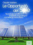 Le Opportunità del Sole. Tecnologie, benefici e possibilità di guadagno con l'energia fotovoltaica (ebook)