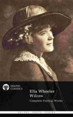 Complete Poetical Works of Ella Wheeler Wilcox (Delphi Classics) (ebook)