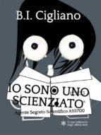 Io sono uno Scienziato - Agente Segreto Scientifico ASS700 (ebook)