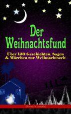 Der Weihnachtsfund: Über 130 Geschichten, Sagen & Märchen zur Weihnachtszeit (Illustrierte Ausgabe) (ebook)