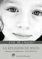 La religión de Jesús. Comentarios al Evangelio diario Ciclo A (2016-2017) (ebook)