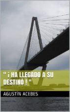 """"""" ¡ HA LLEGADO A SU DESTINO ! """" (ebook)"""