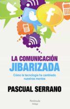 La comunicación jibarizada (ebook)
