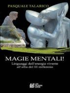 Magie Mentali. Linguaggi dell'energia vivente all'alba del III millenio (ebook)