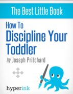 How To Discipline Your Toddler (Stop Your Child's Tantrums and Behavior Issues) (ebook)