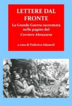 """Lettere dal fronte. la grande guerra raccontata nelle pagine del """"corriere abruzzese"""" (ebook)"""
