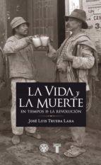 La vida y la muerte en los tiempos de la revolución (ebook)