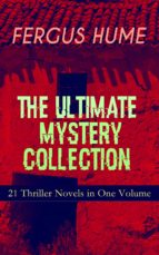 FERGUS HUME - The Ultimate Mystery Collection: 21 Thriller Novels in One Volume (ebook)