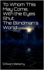 To Whom This May Come, With the Eyes Shut, The Blindman's World (ebook)