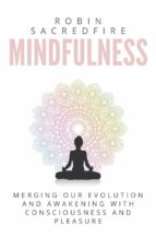 Mindfulness: Merging our Evolution and Awakening with Consciousness and Pleasure (ebook)