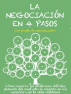 LA NEGOCIACIÓN EN 4 PASOS. Cómo negociar en situaciones difíciles, pasando del conflicto al acuerdo en los negocios y en la vida cotidiana (ebook)