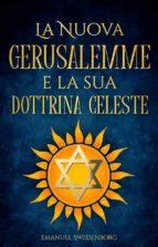 La Nuova Gerusalemme e la sua Dottrina Celeste (ebook)