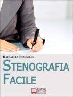 Stenografia Facile. Come Arrivare a Scrivere 180 Parole al Minuto a Mano Libera. (Ebook Italiano - Anteprima Gratis)