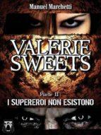 Valerie Sweets - Parte II: I supereroi non esistono (ebook)