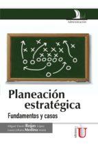 Planeación estratégica. Fundamentos y casos (ebook)