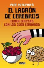 El ladrón de cerebros. Comer cerezas con los ojos cerrados (ebook)