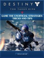 Destiny the Taken King Game the Unofficial Strategies Tricks and Tips (ebook)