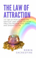 The Law of Attraction: 10 Tips on How to Make the Spiritual Laws of the Universe Help You Achieve Your Goals and Dreams in Life (ebook)