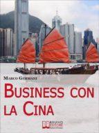 Business con la Cina. Come Fare Affari con il Made in China e l'Import Export. (Ebook Italiano - Anteprima Gratis) (ebook)
