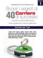 Scopri i segreti di 40 carriere di successo - volume 1 (ebook)