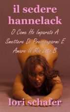 Il Sedere Hannelack, O Come Ho Imparato A Smettere Di Preoccuparmi E Amare Il Mio Lato B (ebook)