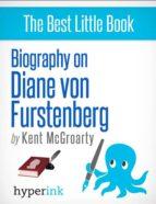 Diane von Furstenberg: Biography of the Master Dress Designer (ebook)