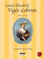 Louise-Élisabeth Vigée-Lebrun, la peintre de la Reine (ebook)