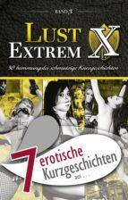 """7 erotische Kurzgeschichten aus: """"Lust Extrem 3: Gnadenlos ausgeliefert"""" (ebook)"""