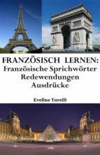 Französisch lernen: französische Sprichwörter ‒ Redewendungen ‒ Ausdrücke (ebook)