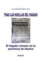 TRAS LAS HUELLAS DEL PASADO. El legado romano en la provincia de Huelva (ebook)