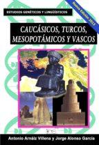 Caucásicos, turcos, mesopotámicos y vascos. (ebook)