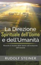 La Direzione Spirituale dell'uomo e dell'umanità - Ricerche di Scienza dello Spirito sull'evoluzione dell'umanità (ebook)
