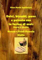 Dolci, biscotti, pane e polenta con la farina di mais - Storie e ricette - Veneto e friuli Venezia Giulia  (ebook)