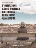 L'Iniziazione Socio-Politica ed Erotica di un Uomo Qualunque (ebook)