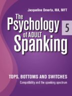 The Psychology of Adult Spanking, Vol. 5, Tops, Bottoms and Switches