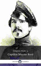 Delphi Complete Works of Captain Mayne Reid (Illustrated) (ebook)
