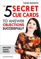 The 5 Secret Cue Cards to answer objections successfully (ebook)