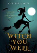 Witch You Well : A Westwick Witches Cozy Mystery (ebook)