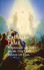 A Masque of Days - From the Last Essays of Elia (ebook)