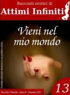 ATTIMI INFINITI n.13 - Vieni nel mio mondo (ebook)