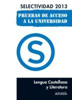 Lengua Castellana y Literatura. Selectividad 2013. (ebook)